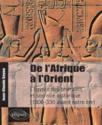 De l'Afrique à l'Orient - L'Egypte des pharaons et son rôle historique - (1800-330 avant notre ère)