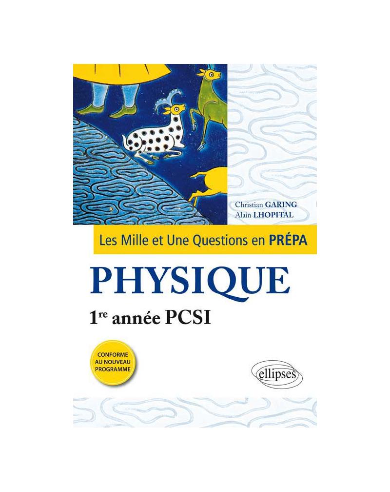 Les 1001 questions de la physique en prépa - 1re année PCSI - programme 2013