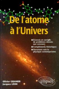 De l'atome à l'Univers - Énoncés et corrigés de problèmes donnés aux concours Compléments historiques - Ouverture sur la physique contemporaine