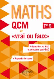 QCM et « vrai ou faux » - Mathématiques - Terminale S enseignement spécifique - Préparation au BAC et concours post-BAC
