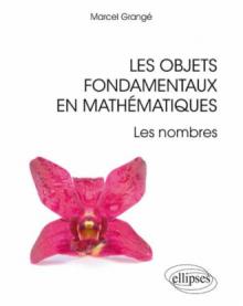 Les objets fondamentaux en mathématiques - Les nombres