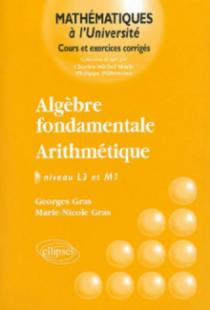 Algèbre fondamentale - Arithmétique - Niveau L3 et M1