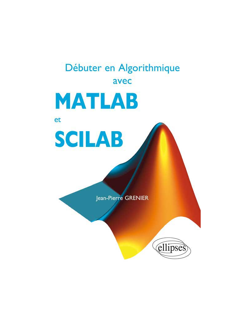 Débuter en Algorithmique avec MATLAB et SCILAB