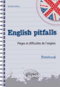 English pitfalls. Notebook. Pièges et difficultés de l'anglais