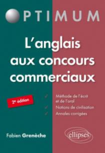 L'Anglais aux concours commerciaux (Méthode de l'écrit et de l'oral, notions de civilisation, annales corrigées) – 2e édition