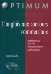 L'anglais aux concours commerciaux (Méthode de l'écrit et de l'oral, notions de civilisation, annales corrigées)