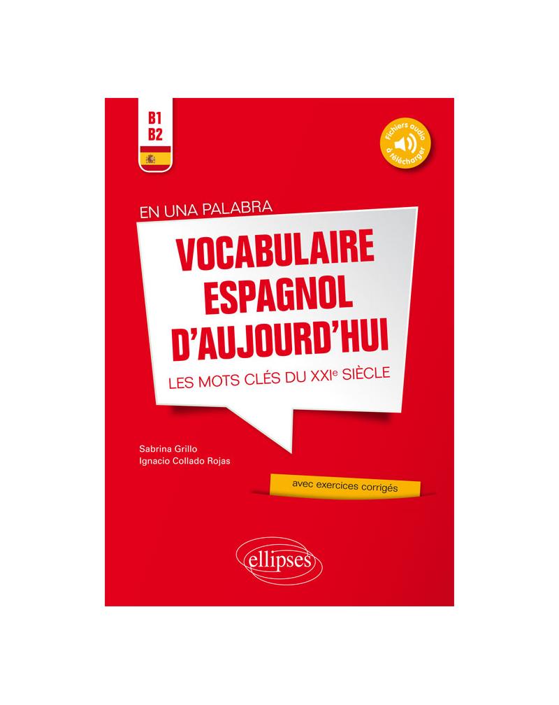 En una palabra. Vocabulaire espagnol d'aujourd'hui. Les mots clés du XXIe siècle avec exercices corrigés et fichiers audio • B1-B2