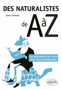 Des naturalistes de A à Z - Les spécialistes du vivant dans son environnement