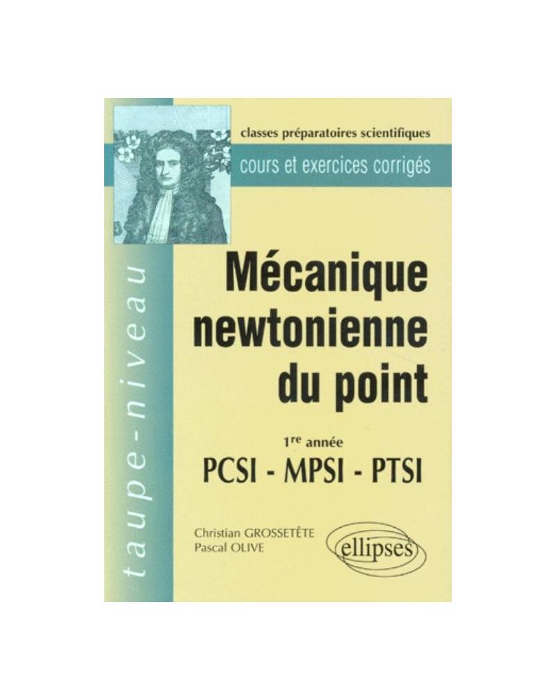 Mécanique newtonienne du point PCSI-MPSI-PTSI - Cours et exercices corrigés