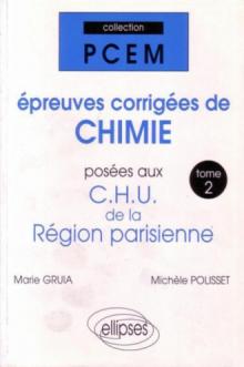 Épreuves corrigées de Chimie posées aux CHU de la région parisienne. Tome 2