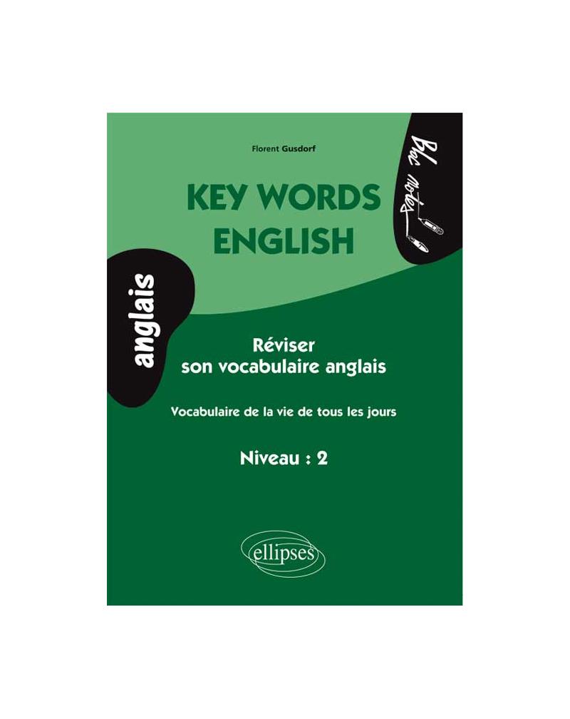 Key Words English.  Vocabulaire de la vie de tous les jours (niveau 2- anglais)