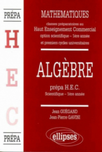 Manuel de Mathématiques - Haut Enseignement Commercial (HEC) - Algèbre (1re année)