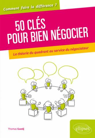 50 clés pour bien négocier. La théorie du quadrant au service du négociateur