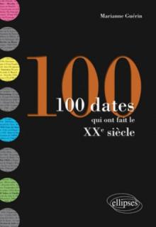 100 dates qui ont fait le XXe siècle