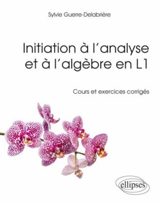 Initiation à l'analyse et à l'algèbre en Licence 1re année