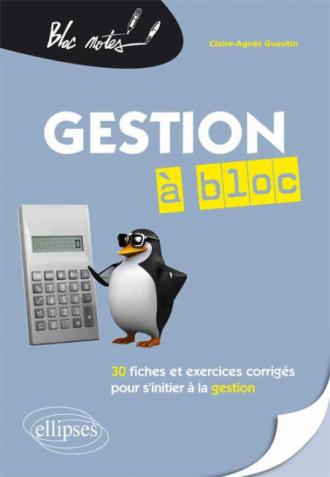 Gestion à bloc. 30 fiches et exercices corrigés pour s'initier à la gestion