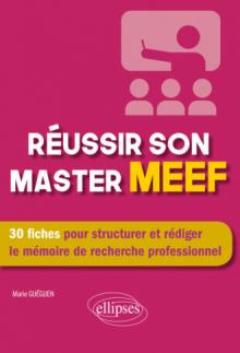 Réussir son master MEEF - 30 fiches pour structurer et rédiger le mémoire de recherche professionnel