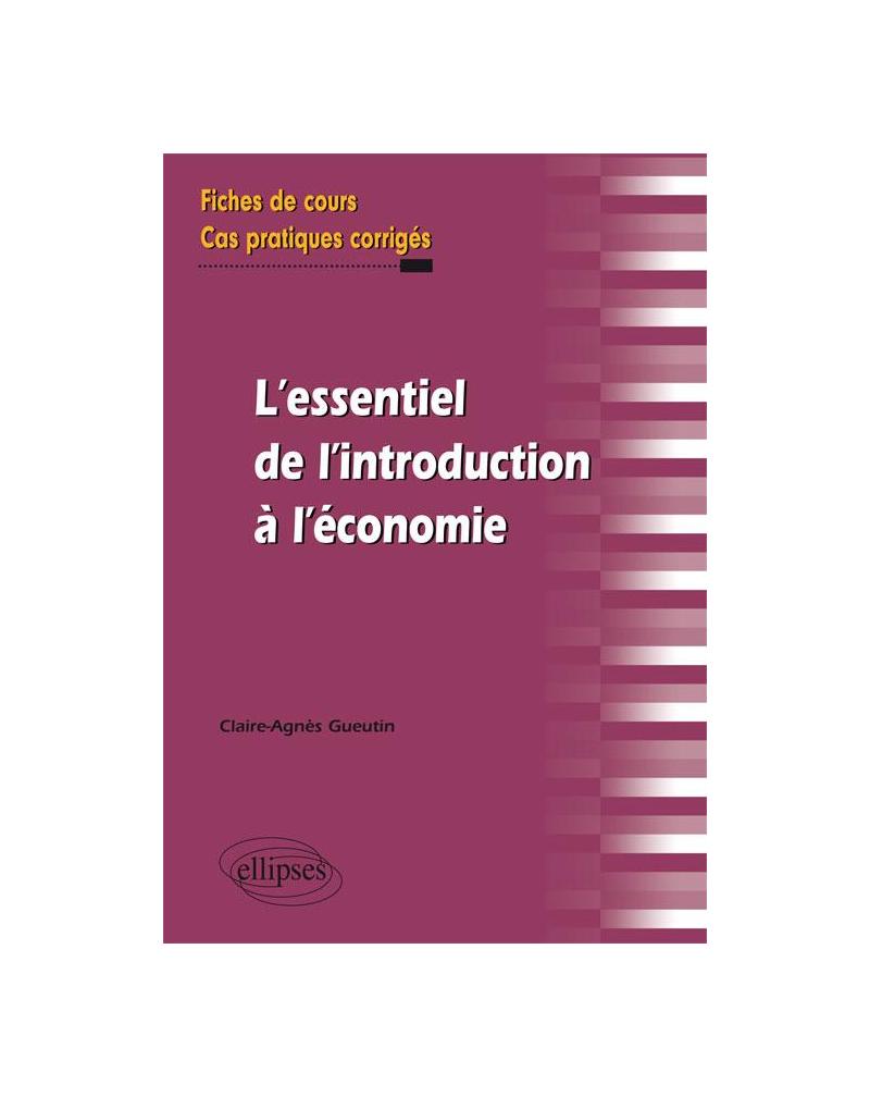 l'essentiel de l'introduction à l'économie. Fiches de cours et cas pratiques corrigés