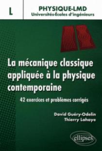 La mécanique classique appliquée à la physique contemporaine. 42 exercices et problèmes corrigés - Niveau L