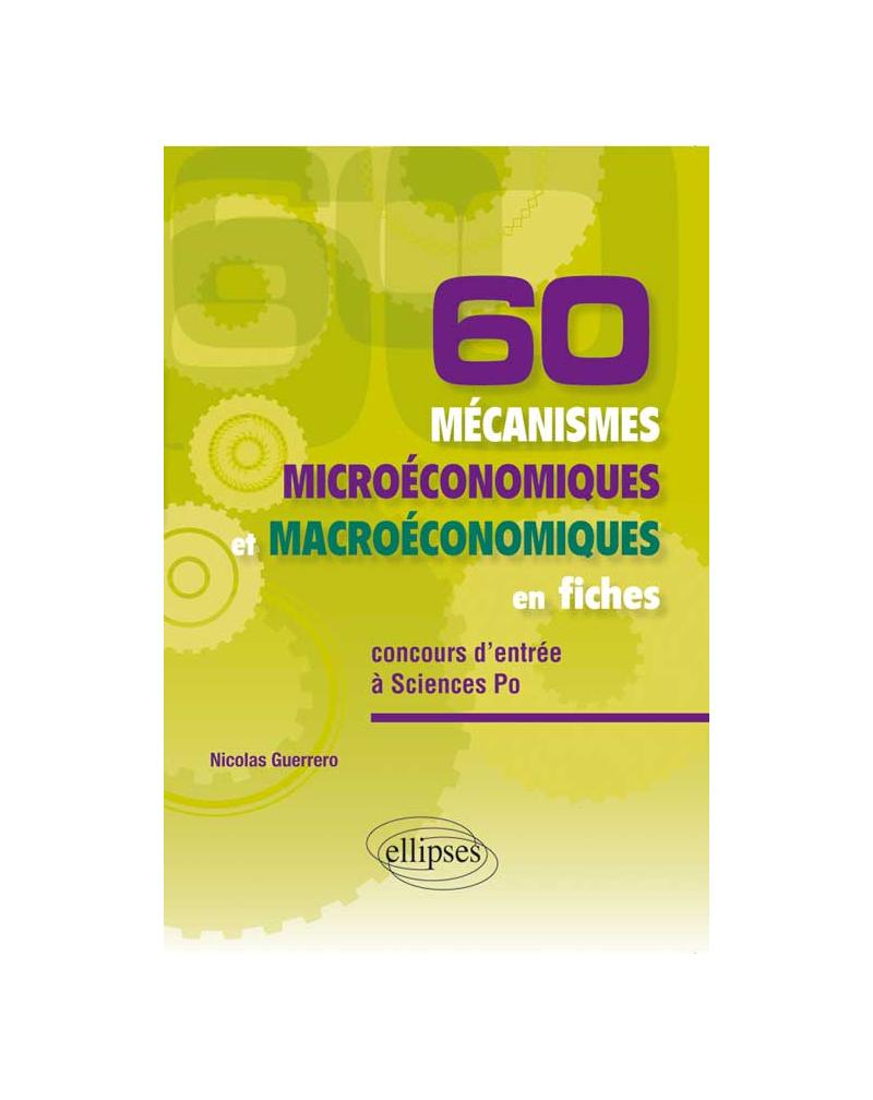 60 mécanismes microéconomiques et macroéconomiques en fiches•spécial concours d'entrée à Sciences Po