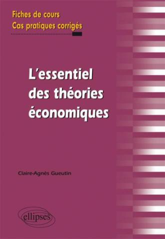 l'essentiel des théories économiques. Fiches de cours et cas pratiques corrigés