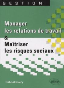 Manager les relations de travail et maîtriser les risques sociaux