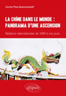 La Chine dans le monde : panorama d'une ascension. Relations internationales de 1949 à nos jours