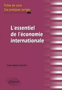 L'essentiel de l'économie internationale. Fiches de cours et cas pratiques corrigés