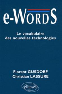 e-words. Le vocabulaire des nouvelles technologies