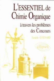 L'essentiel de… à travers les problèmes des concours - L'essentiel de chimie organique