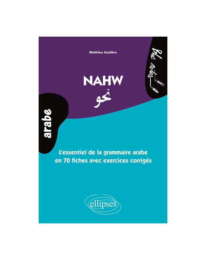 Nahw. L'essentiel de la grammaire arabe en 70 fiches avec exercices corrigés (niveau 2)