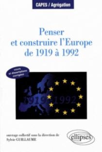 Penser et construire l'Europe de 1919 à 1992 - cours et dissertations corrigées