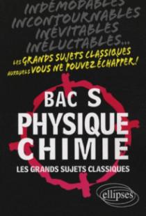 Physique-Chimie - Bac S - Les grands sujets classiques