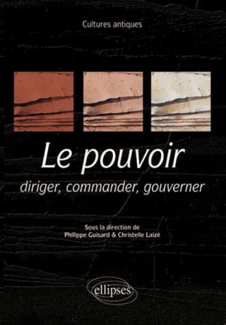 Le pouvoir : diriger, commander, gouverner