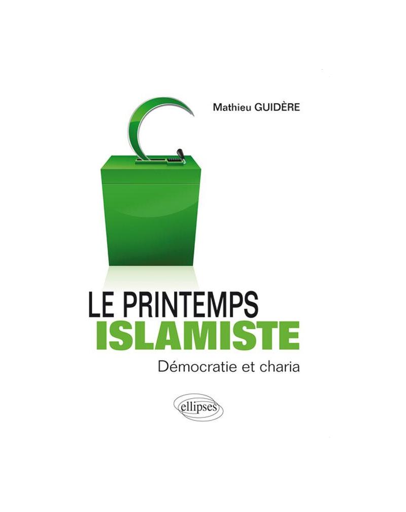 Le printemps islamiste. Démocratie et charia