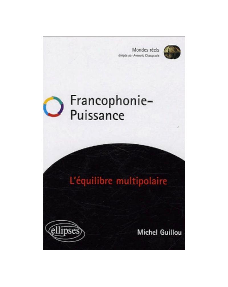 Francophonie Puissance - L'équilibre multipolaire