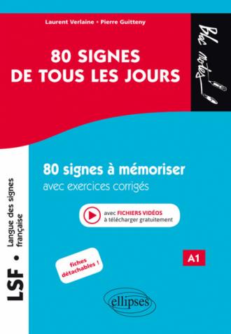 LSF (Langue des signes française). 80 signes de tous les jours. 80 signes illustrés à mémoriser avec exercices corrigés et fichiers vidéos. (A1)