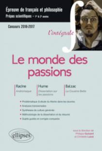 Le monde des passions. Racine, Andromaque - Hume, Dissertation sur les passions - Balzac, La Cousine Bette. Épreuve de français /philosophie Prépas scientifiques 2016-2017