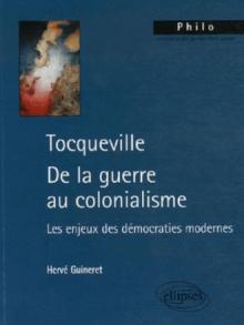Tocqueville. De la guerre au colonialisme. Les enjeux des démocraties modernes