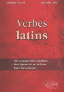 Verbes latins. 100 conjugaisons complètes. Description du verbe latin. Exercices corrigés