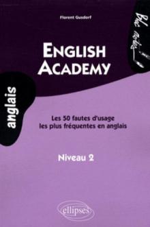 English Academy. Les 50 fautes d'usage les plus fréquentes en anglais. Niveau 2