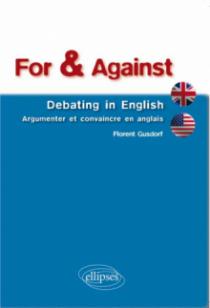 For & Against • Debating in English • Argumenter et convaincre en anglais