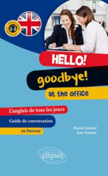 Hello! Goodbye! At the Office. L'anglais de tous les jours au travail