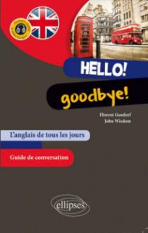 Hello! Goodbye! L'anglais de tous les jours. Guide conversation. (avec fichiers audio)