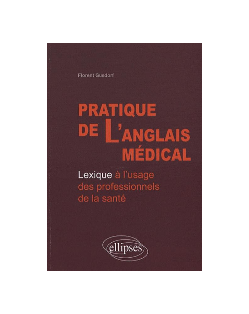 Pratique de l'anglais médical. Lexique à l'usage des professionnels de la santé