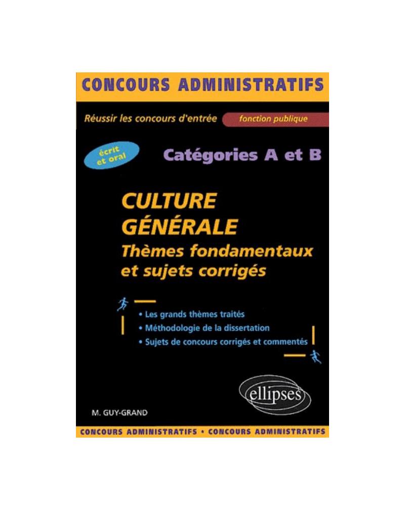 Culture générale - Thèmes fondamentaux et sujets corrigés - catégories A et B