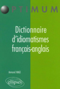 Dictionnaire d'idiomatismes français-anglais