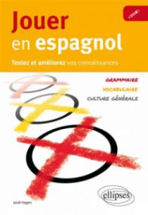 Jouer en espagnol. Testez et améliorez votre espagnol [Vocabulaire, grammaire, culture générale]