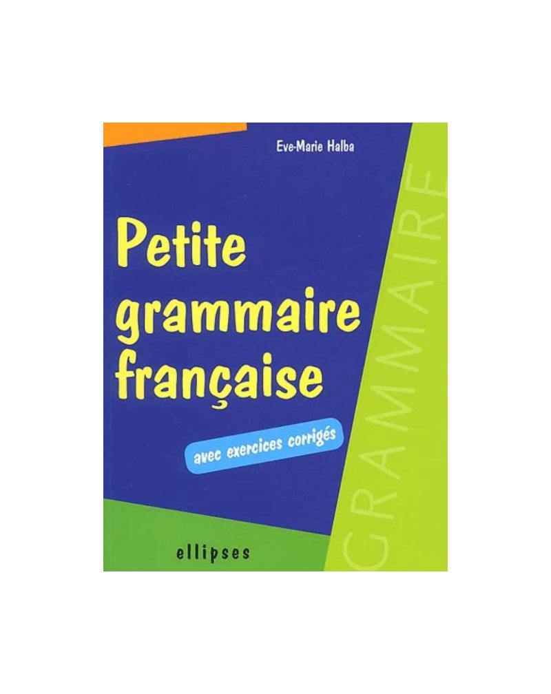 Petite grammaire française avec exercices corrigés