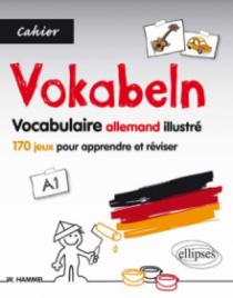 Allemand. Vokabeln. Cahier de vocabulaire illustré. 170 jeux pour apprendre et réviser le vocabulaire de base allemand. [A1].